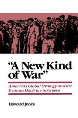 A New Kind of War: America's Global Strategy and the Truman Doctrine in Greece