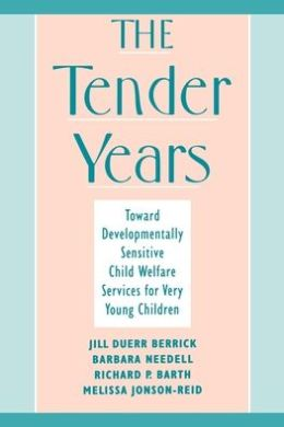 Tender Years: Toward Developmentally Sensitive Child Welfare Services for Very Young Children