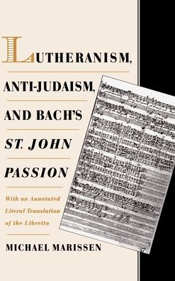 Lutheranism, Anti-Judaism, & Bach's St. John's Passion: With an Annotated Literal Translation of the Libretto