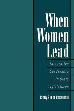When Women Lead : Integrative Leadership in State Legislatures