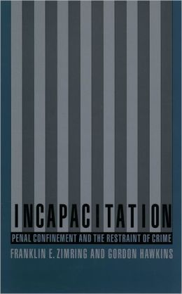 Incapacitation: Penal Confinement and the Restraint of Crime