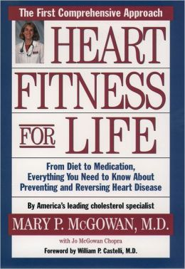 Heart Fitness for Life: From Diet to Medication, Everything You Need to Know about Preventing and Reversing Heart Disease