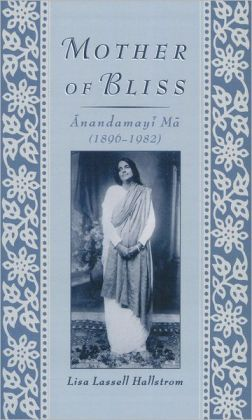 Mother of Bliss: Anandamayi Ma, 1896-1982