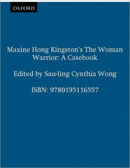 Maxine Hong Kingston's the Woman Warrior: A Casebook