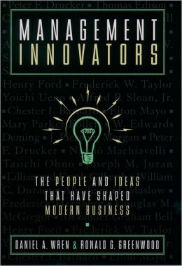 Management Innovators: The People and Ideas that Have Shaped Modern Business