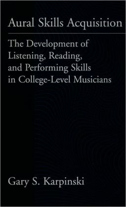 Aural Skills Acquisition: The Development of Listening, Reading, and Performing Skills in College-Level Musicians