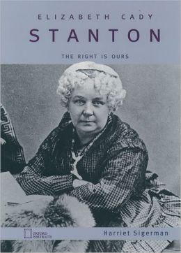 Elizabeth Cady Stanton: The Right Is Ours