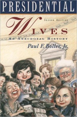 Presidential Wives : An Anecdotal History