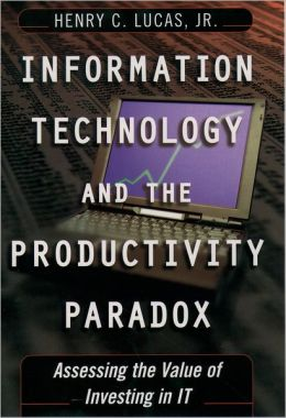 Information Technology and the Productivity Paradox: Assessing the Value of Investing in IT