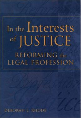 In the Interests of Justice: Reforming the Legal Profession