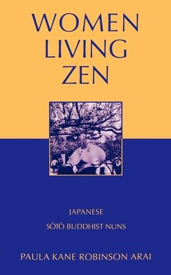 Women Living Zen: Japanese Soto Buddhist Nuns