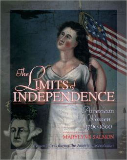 The Limits of Independence: American Women 1760- 1800