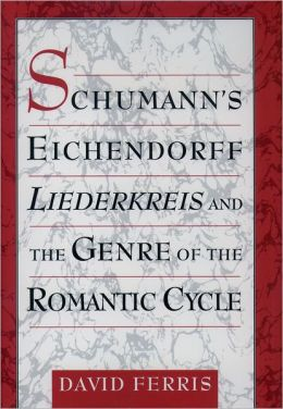 Schumann's Eichendorff Liederkreis and the Genre of the Romantic Cycle