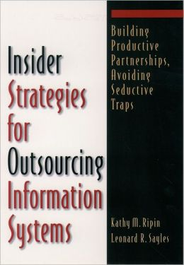 Insider Strategies for Outsourcing Information Systems: Building Productive Partnerships, Avoiding Seductive Traps