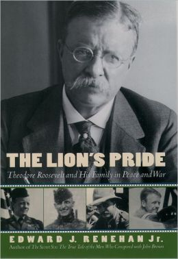 The Lion's Pride: Theodore Roosevelt and His Family in Peace and War