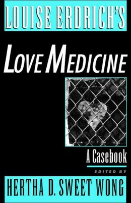 Louise Erdrich's Love Medicine: A Casebook