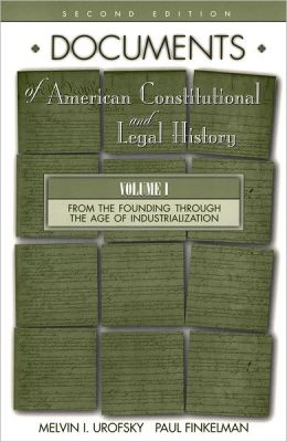 Documents of American Constitutional and Legal History: From the Founding Through the Age of Industrialization