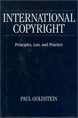 International Copyright: Principles, Law, and Practice