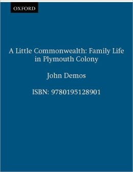 A Little Commonwealth: Family Life in Plymouth Colony