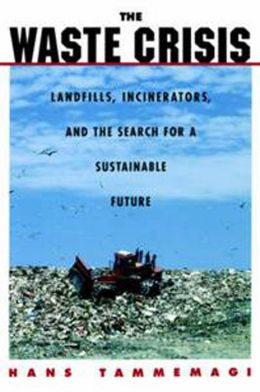 The Waste Crisis: Landfills, Incinerators, and the Search for a Sustainable Future