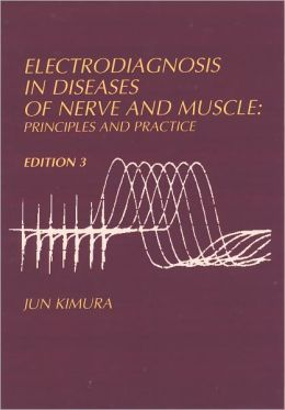Electrodiagnosis in Diseases of Nerve and Muscle: Principles and Practice