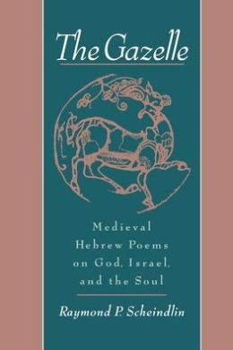 The Gazelle: Medieval Hebrew Poems on God, Israel and the Soul