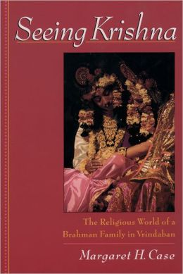 Seeing Krishna: The Religious World of a Brahman Family in Vrindaban