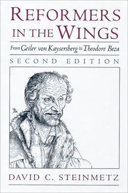 Reformers in the Wings: From Geiler Von Kaysersberg to Theodore Beza