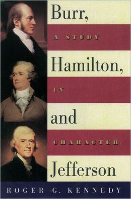 Burr, Jefferson, and Hamilton: A Study in Character