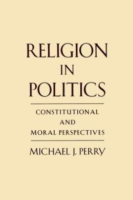 Religion in Politics : Constitutional and Moral Perspectives