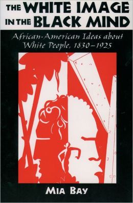 The White Image in the Black Mind: African-American Ideas about White People, 1830-1925