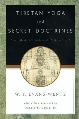 Tibetan Yoga and Secret Doctrines: Or, Seven Books of Wisdom of the Great Path, According to the Late Lama Kazi Dawa-Samdup's English Rendering