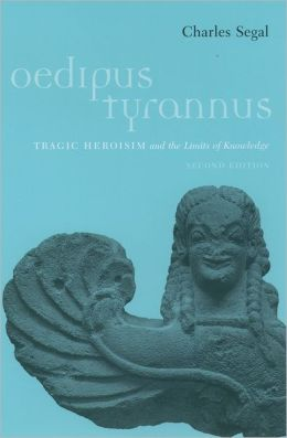 Oedipus Tyrannus: Tragic Heroism and the Limits of Knowledge