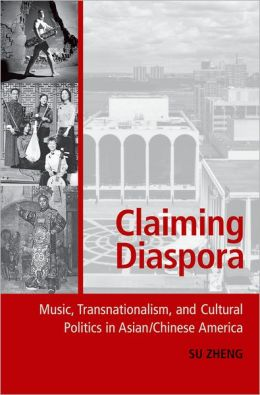 Claiming Diaspora: Music, Transnationalism, and Cultural Politics in Asian/Chinese America