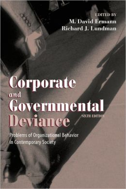 Corporate and Governmental Deviance: Problems of Organizational Behavior in Contemporary Society