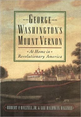 George Washington's Mount Vernon: At Home in Revolutionary America