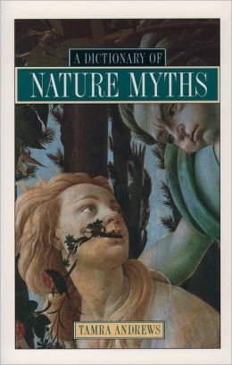 Dictionary of Nature Myths: Legends of the Earth, Sea, and Sky