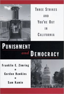 Punishment and Democracy: Three Strikes and You're Out in California
