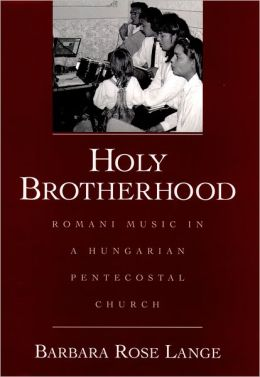 Holy Brotherhood: Romani Music in a Hungarian Pentecostal Church