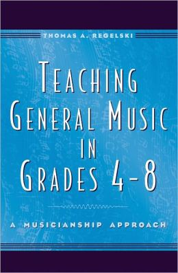 Teaching General Music in Grades 4-8: A Musicianship Approach