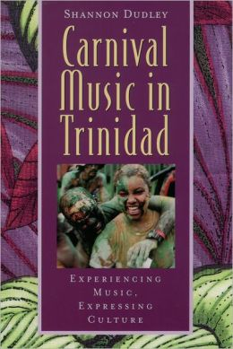 Carnival Music in Trinidad: Experiencing Music, Expressing Culture