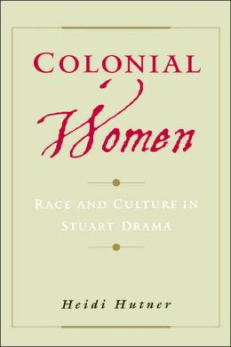 Colonial Women: Race and Culture in Stuart Drama