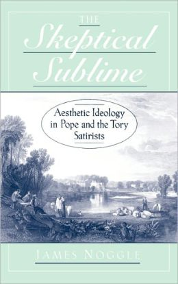 Skeptical Sublime: Aesthetic Ideology in Pope and the Tory Satirists