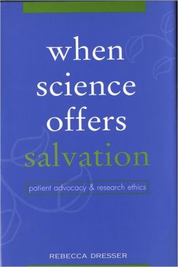 When Science Offers Salvation: Patient Advocacy and Research Ethics