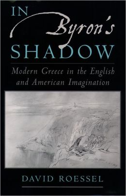 In Byron's Shadow: Modern Greece in the English and American Imagination