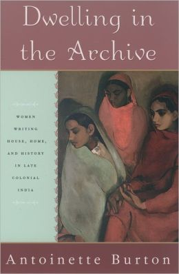 Dwelling in the Archive: Women Writing House, Home, and History in Late Colonial India