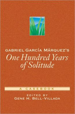 Gabriel Garci'Aa Mi'Arquez's One Hundred Years of Solitude: A Casebook