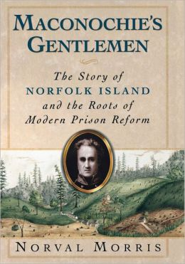 Maconochie's Gentlemen: The Story of Norfolk Island and the Roots of Modern Prison Reform