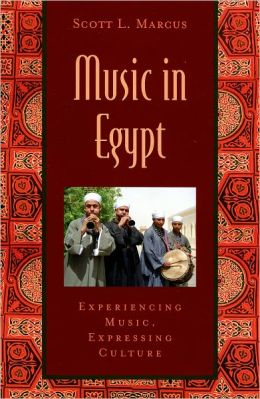 Music in Egypt: Experiencing Music, Expressing Culture Includes CD