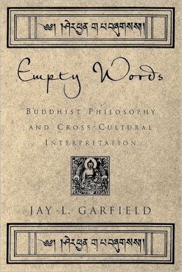 Empty Words: Buddhist Philosophy and Cross-Cultural Interpretation